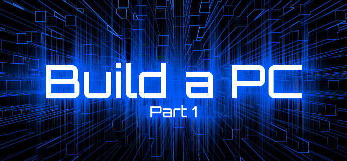 build-a-pc-part-1