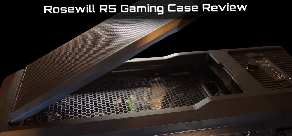 Rosewill R5 Gaming Case Review