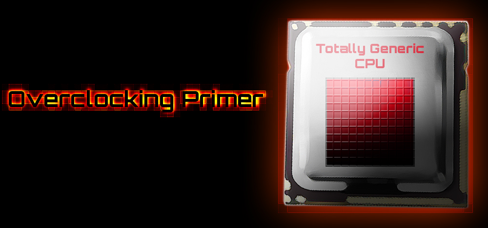 An Overclocking Primer: The Basics of Overclocking
