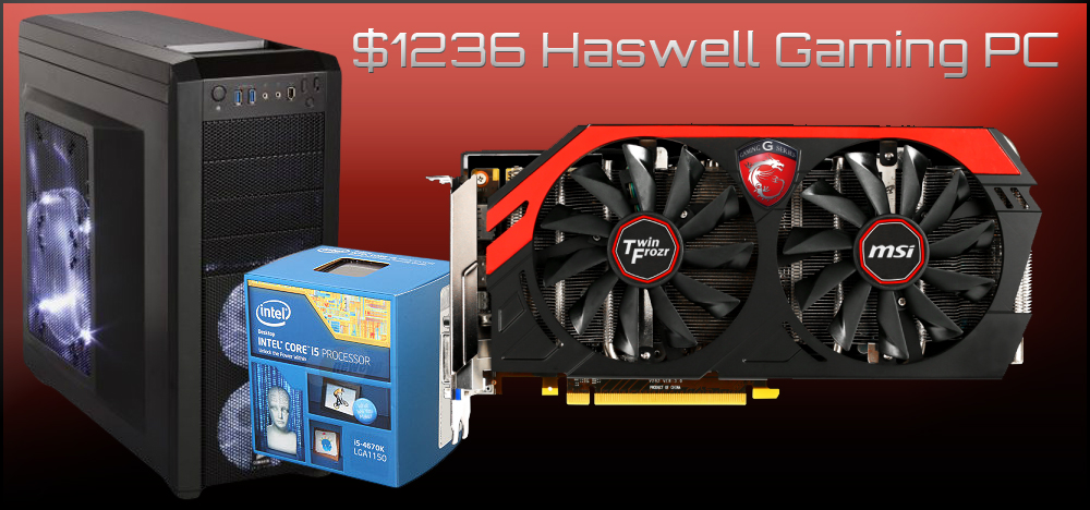 $1236 DIY Haswell High-End Gaming PC Build - June, 2013