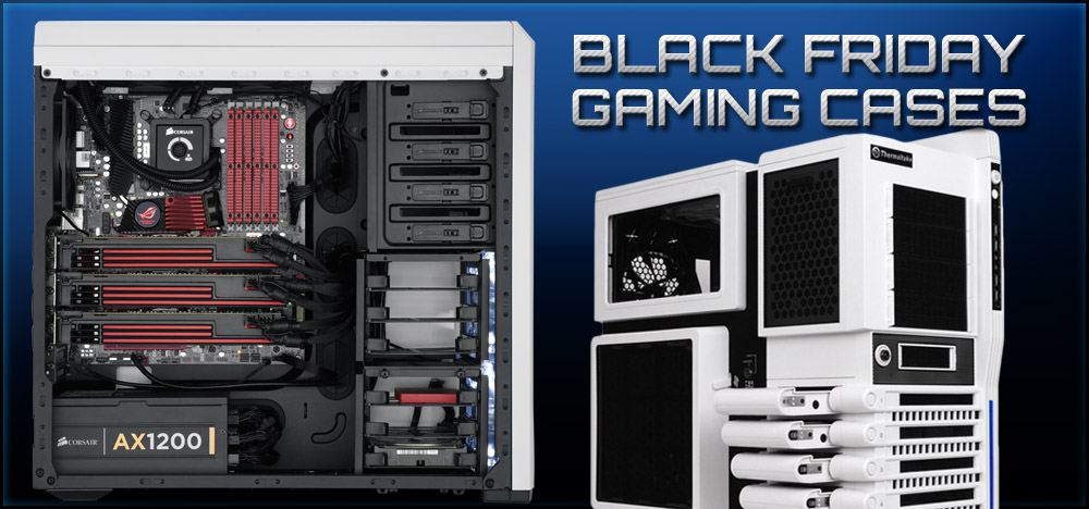 Best Gaming Cases Round-Up - Black Friday, 2013