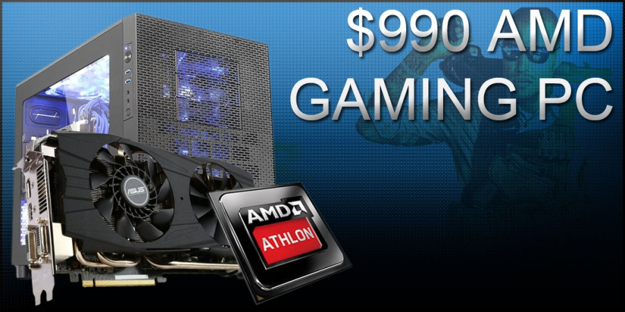 $990 Graphics Efficient Gaming PC Build Using AMD - April, 2015