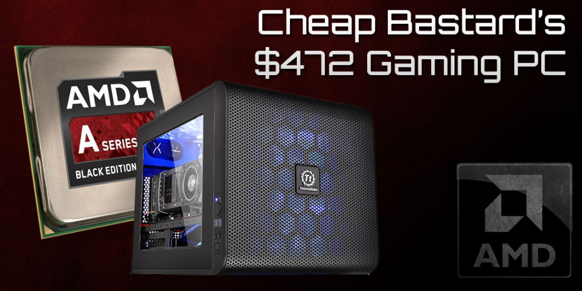 $472 Cheap Bastard's Light Gaming PC Build with APU - May, 2015