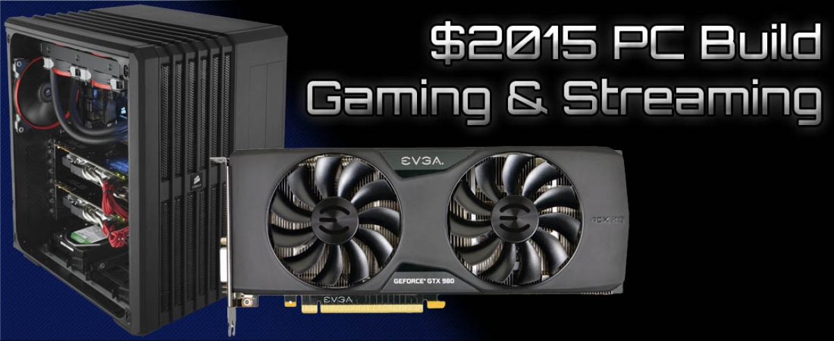 $2015 High-End Gaming & Streaming PC Build - January, 2015