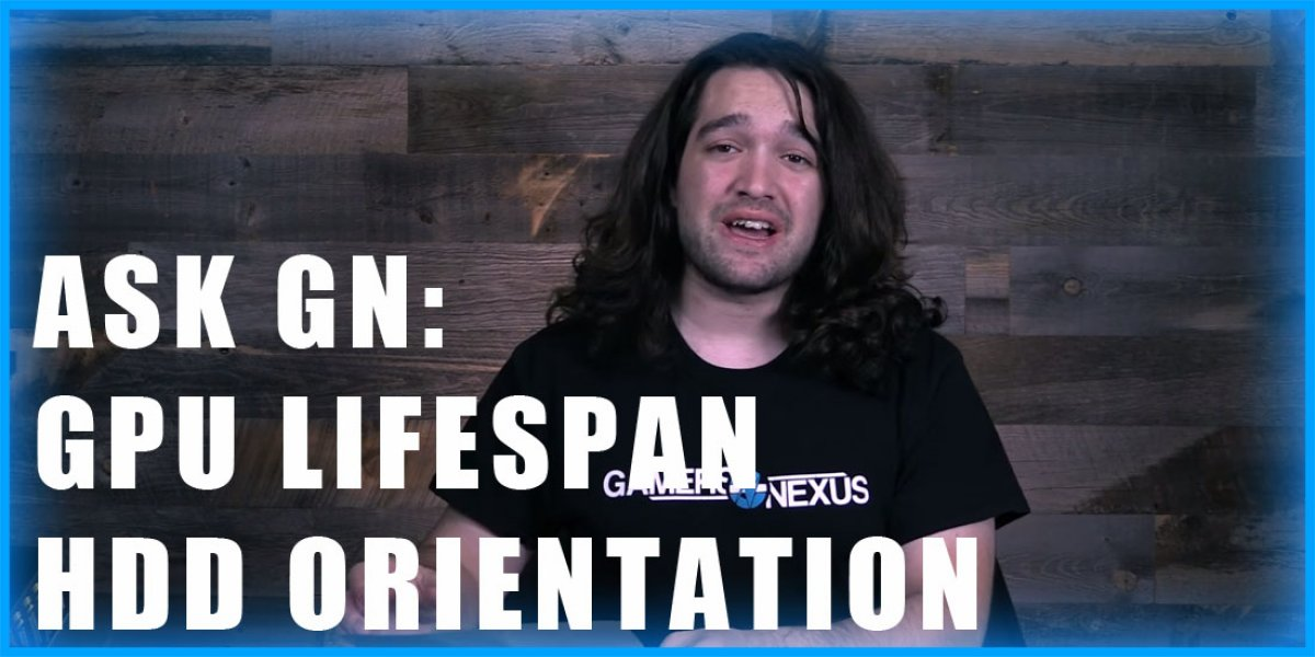 Ask GN 8: HDD Orientation, Long Life GPUs, & Overclocking